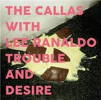 Callas With Lee Ranaldo - Trouble And Desire
