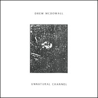 Mcdowall, Drew - Unnatural Channel