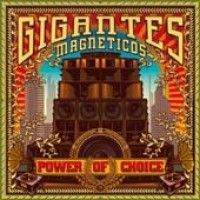 Gigantes Magneticos - Power Of Choice