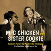Mfc Chicken & Sister Cookie - You Ain't Puttin Out Nothin' But The Lights
