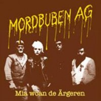 Mordbuben Ag - Mia Woan De Argeren!!! Unreleased And Rarities