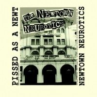 Newtown Neurotics - Pissed As A New!