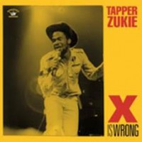 Tapper Zukie - X Is Wrong