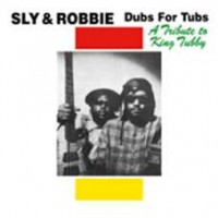 Sly & Robbie - Dubs For Tubs-tribute To King Tubby