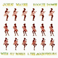 Wayne, John (with Sly, Robbie & The Aggrovators) - Boogie Down