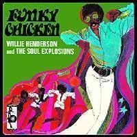 Henderson, Willie & The Soul Explosions - Funky Chicken & More