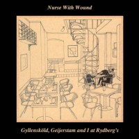 Nurse With Wound - Gyllenskold, Geijerstam And I At Rydbersg