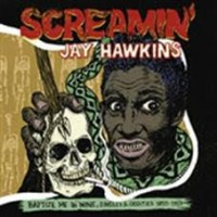 Screamin' Jay Hawkins - Baptize Me In Wine