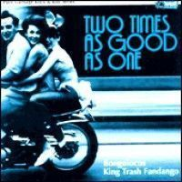 Bongolocos/king Trash Fandango - Two Times As Good As One