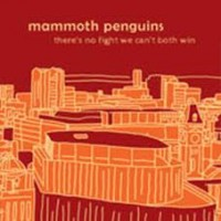Mammoth Penguins - There Is No Fight We Can' Both Win