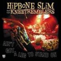 Hipbone Slim & The Kneetremblers - Ain't Got A Leg To Stand On