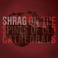 Shrag - On The Spines Of Old Cathedrals