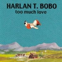Bobo, Harlan T. - Too Much Love