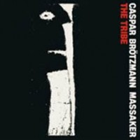Caspar Brotzmann Massaker - The Tribe