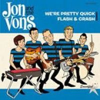 Jon And The Vons - We're Pretty Quick