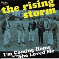 Rising Storm - I'm Coming Home/ She Loved Me