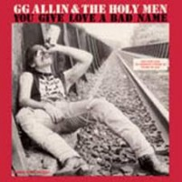Allin, Gg & The Holy Men - You Give Love A Bad Name