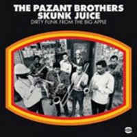 Pazant Brothers - Skunk Juice. Dirty Funk From The Big Apple