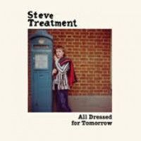Treatment, Steve - All Dressed For Tomorrow