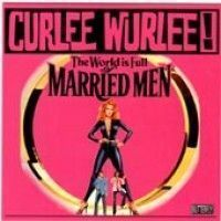 Curlee Wurlee! - The World Is Full Of Married Men