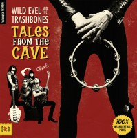 Wild Evel & The Trashbones - Tales From The Cave
