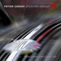 Green, Peter -splinter Group - Reaching The Cold 100
