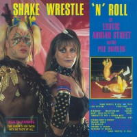 Exotic Adrian Street And The Pile Drivers - Shake Wrestle'n'roll
