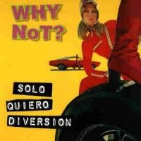 Why Not ? - Solo Quiero Diversion