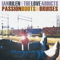 Rilen, Ian & The Love Addicts - Passion Boots & Bruises