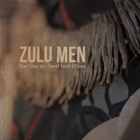 Zulu Men - Don't Give Up/sweet Touch Of Love