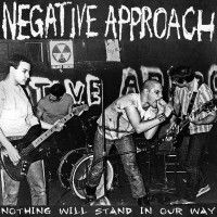 Negative Approach - Nothing Will Stand Our Way