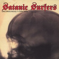 Satanic Surfers - Unconsciously Confined