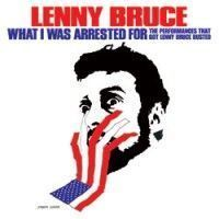 Bruce, Lenny - What I Was Arrested For
