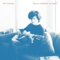Rat Columns - Do You Remember Real Pain