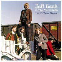 Beck, Jeff & The Yardbirds - I Ain't Done Wrong