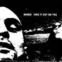 Bored ! - Take It Out On You (+bonus)