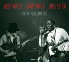 Waters, Muddy - Johnny Winter & James Cotton - Live In Philadelphia 1977