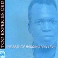 Levy, Barrington - Too Experienced - The Best Of Barrington Levy
