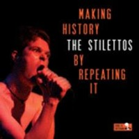 Stilettos - Making History By Repeating It
