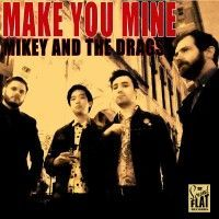 Mikey And The Drags - Make You Mine