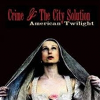 Crime & The City Solution - American Twilight (+cd)