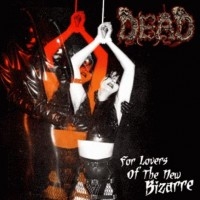 Dead - For The Lovers Of The New Bizarre