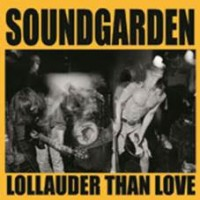 Soundgarden - Lollauder Than Love, Lollapalooza 1992