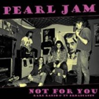 Pearl Jam - Not For You, Rare Radio & Tv Broadcasts