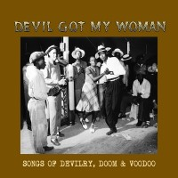 Various - Devil Got My Woman - Songs Of Devilry, Doom & Voodoo