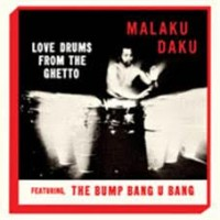 Malaku Daku - Love Drums From The Ghetto