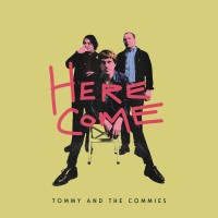 Tommy And The Commies - Here Come