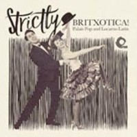 Various - Strictly Britxotica - Palais Pop Locarno Latin