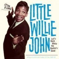 John, Little Willie - Let's Rock While The Rockin's Good
