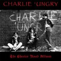 Charlie 'ungry - The Chester Road Album